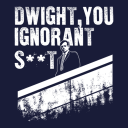 Dwight You Ignorant S**t