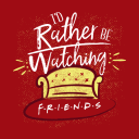 Rather Be Watching Friends - Friends Official T-shirt