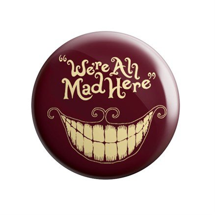 Cheshire Cat: We're All Mad Here - Badge