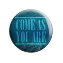 Come As You Are - Badge