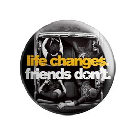 Life Changes. Friends Don't. - Badge