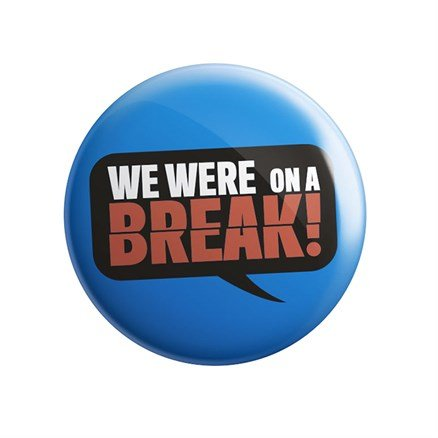 We Were On A Break - Badge
