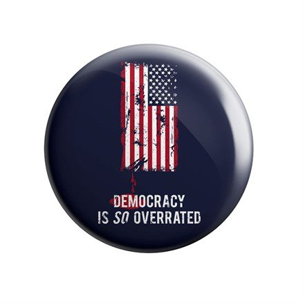 Democracy Is So Overrated - Badge
