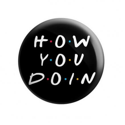 How You Doin - Badge