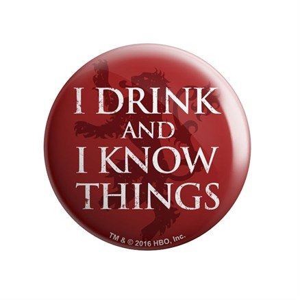 I Drink And I Know Things - Game Of Thrones Official Badge