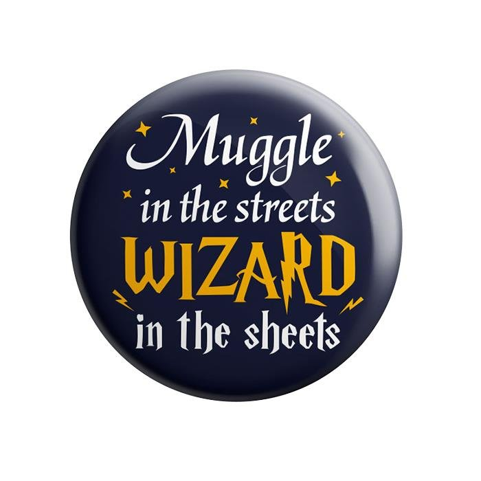 Muggle In The Streets Wizards In The Sheets - Badge