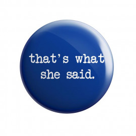 That's What She Said - Badge