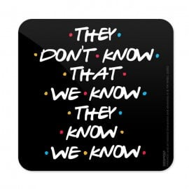 They Don't Know - Friends Official Coaster