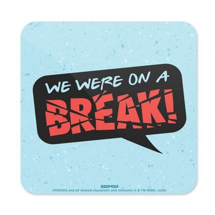 We Were On A Break - Friends Official Coaster