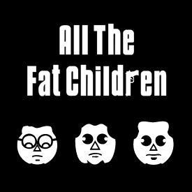 All The Fat Children