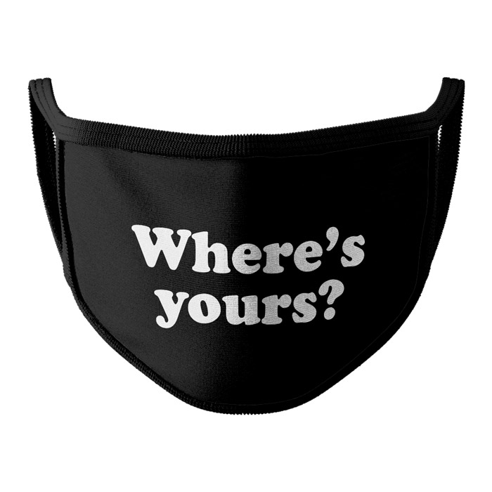 Where's Yours? - Face Mask