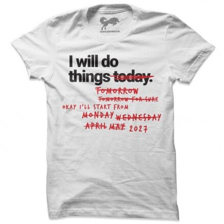 I Will Do Things Today- T-shirt