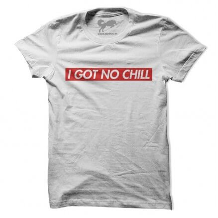 I Got No Chill - White T-Shirt