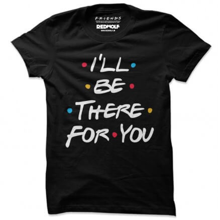 I'll Be There For You - Friends Official T-shirt