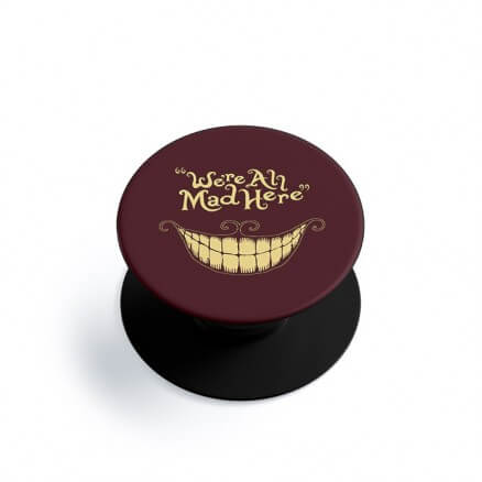 Cheshire Cat: We're All Mad Here - Phone Grip