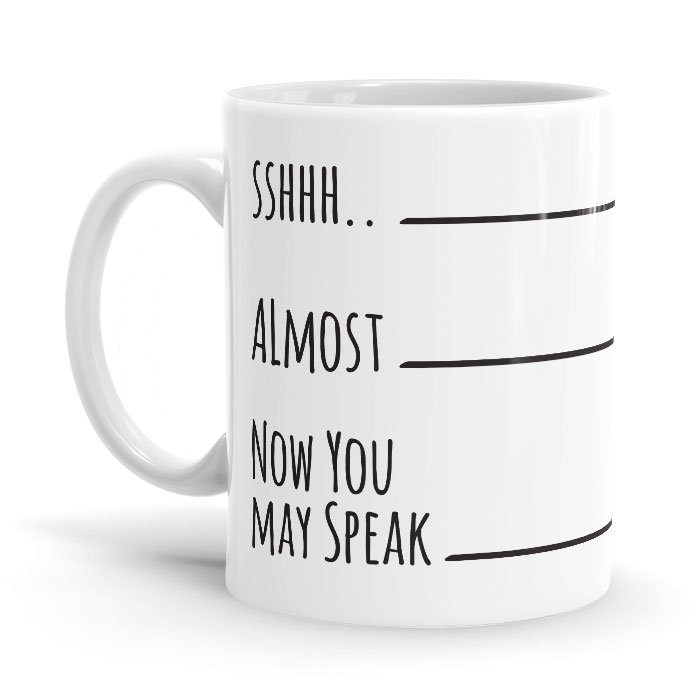 Now You May Speak - Coffee Mug
