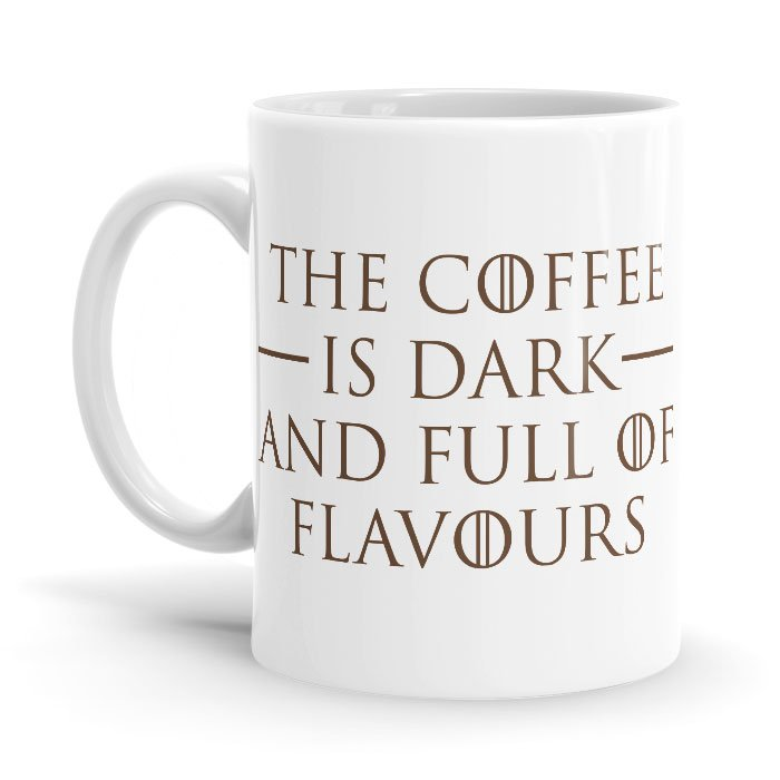 The Coffee Is Dark And Full Of Flavours - Coffee Mug