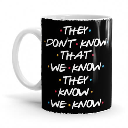 They Don't Know - Friends Official Mug