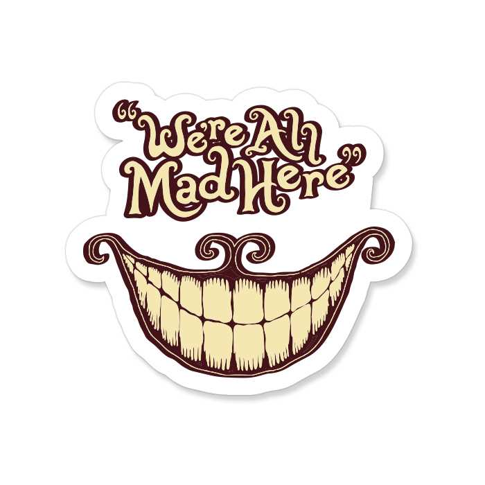Cheshire Cat: We Are All Mad Here - Sticker