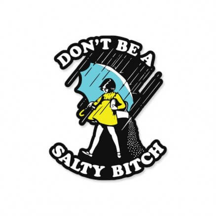 Don't Be A Salty Bitch - Sticker