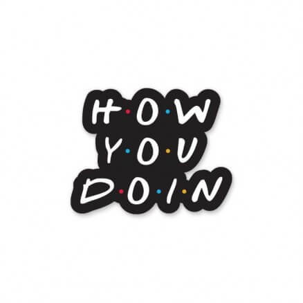 How You Doin' - Sticker