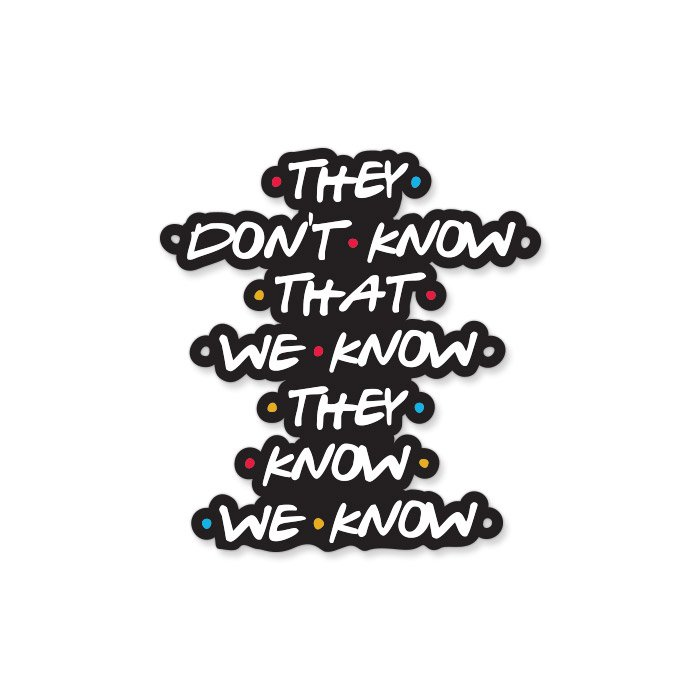 They Don't Know - Friends Official Sticker