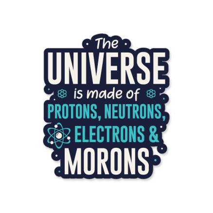 The Universe Is Made Of Morons - Sticker