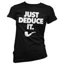 Just Deduce It - Women's T-Shirt